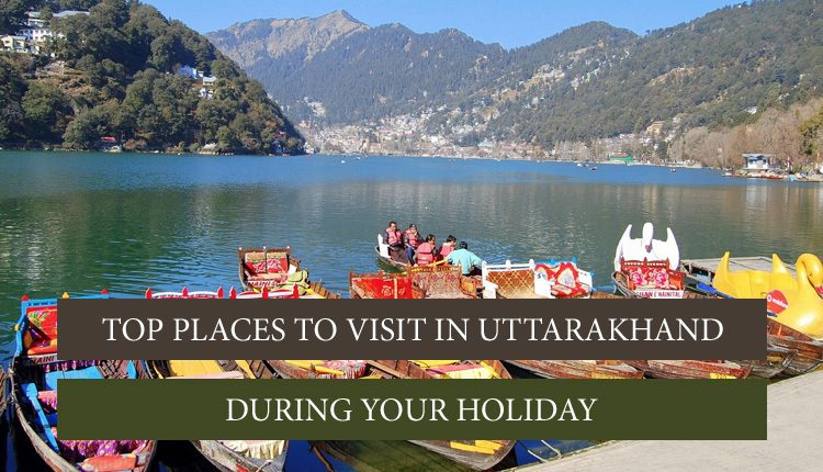 Places in Uttarakhand For Your Bucket List
